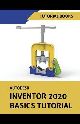Autodesk Inventor 2020 Basics Tutorial: Sketching, Part Modeling, Assemblies, Drawings, Sheet Metal, and Model-Based Dimensioning