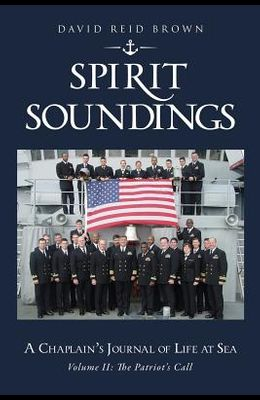 SPIRIT SOUNDINGS Volume II: The Patriot's Call: A Chaplain's Journal of Life At Sea