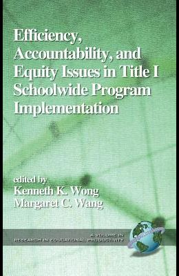 Efficiency, Accountability, and Equity Issues in Title 1 Schoolwide Program Implementation (Hc)
