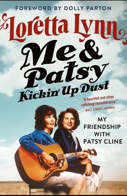 Me & Patsy Kickin' Up Dust: My Friendship with Patsy Cline