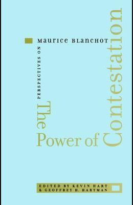 The Power of Contestation: Perspectives on Maurice Blanchot