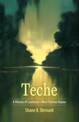 Teche: A History of Louisiana's Most Famous Bayou