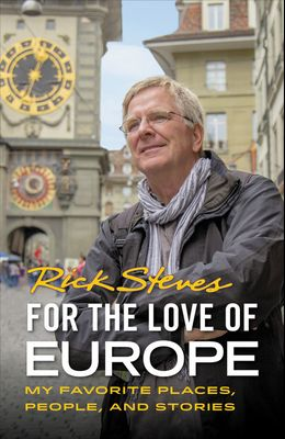 For the Love of Europe: My Favorite Places, People, and Stories