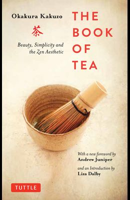 The Book of Tea: Beauty, Simplicity and the Zen Aesthetic