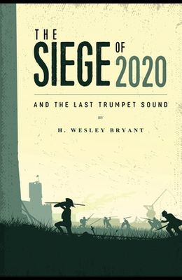 The Siege of 2020: And The Last Trumpet Sound