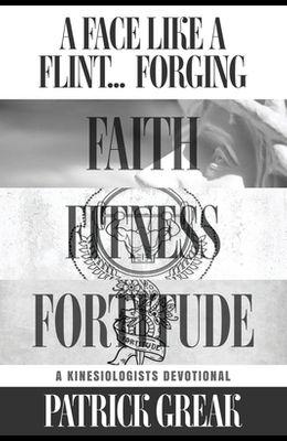 A Face Like Flint... Forging Faith, Fitness, and Fortitude -A Kinesiologist's Devotional
