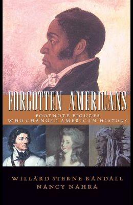 Forgotten Americans: Footnote Figures Who Changed American History