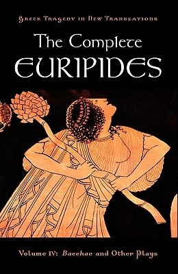 The Complete Euripides: Volume IV: Bacchae and Other Plays