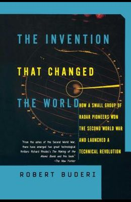 The Invention That Changed the World: How a Small Group of Radar Pioneers Won the Second World War and Launched a Technological Revolution