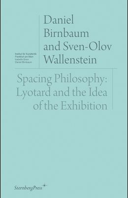 Spacing Philosophy: Lyotard and the Idea of the Exhibition