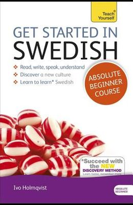 Get Started in Swedish Absolute Beginner Course: The Essential Introduction to Reading, Writing, Speaking and Understanding a New Language