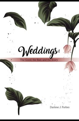 Weddings: The Good, the Bad, and the Scary