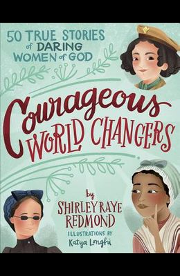 Courageous World Changers: 50 True Stories of Daring Women of God