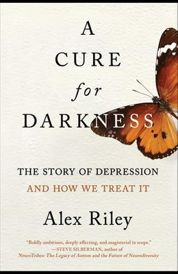 A Cure for Darkness: The Story of Depression and How We Treat It