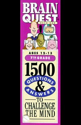 Brain Quest: 1500 Questions & Answers to Challenge the Mind: 7th Grade: Ages 12-13: Deck One & Deck Two
