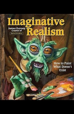 Imaginative Realism: How to Paint What Doesn't Exist