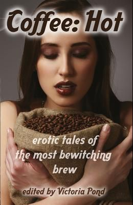 Coffee: Hot: Erotic Tales of The Most Bewitching Brew