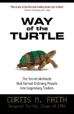 Way of the Turtle: The Secret Methods That Turned Ordinary People Into Legendary Traders: The Secret Methods That Turned Ordinary People Into Legendar