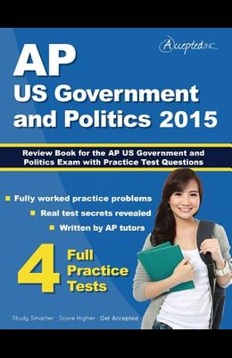 AP Us Government and Politics 2015: Review Book for AP United States Government and Politics Exam with Practice Test Questions