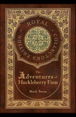 The Adventures of Huckleberry Finn (Royal Collector's Edition) (Illustrated) (Case Laminate Hardcover with Jacket)