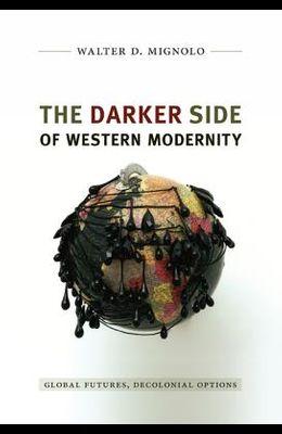 Darker Side of Western Modernity: Global Futures, Decolonial Options