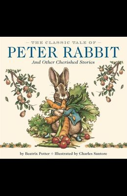 The Classic Tale of Peter Rabbit Hardcover: And Other Cherished Stories (the Classic Edition)