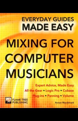 Mixing for Computer Musicians: Expert Advice, Made Easy