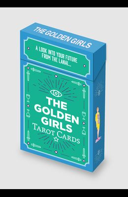 The Golden Girls Tarot Cards: A Look Into Your Future from the Lanai
