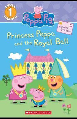 Princess Peppa and the Royal Ball (Peppa Pig: Scholastic Reader, Level 1)