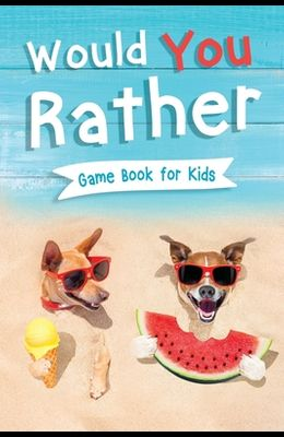 Would You Rather Book for Kids: Gamebook for Kids with 200+ Hilarious Silly Questions to Make You Laugh! Including Funny Bonus Trivias: Fun Scenarios