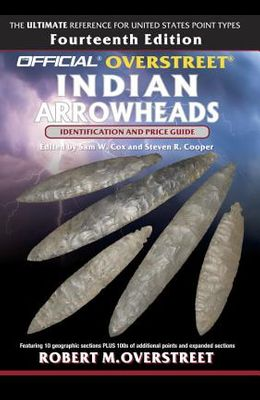 The Official Overstreet Identification and Price Guide to Indian Arrowheads, 14th Edition