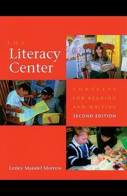 The Literacy Center: Contexts for Reading and Writing