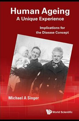 Human Ageing: A Unique Experience: Implications for the Disease Concept