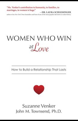 Women Who Win at Love: How to Build a Relationship That Lasts