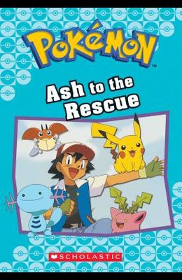 Ash to the Rescue (Pokémon Classic Chapter Book #15), Volume 23