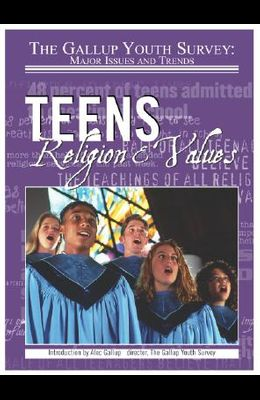 Teens, Religion, & Values (Gallup Youth Survey: Major Issues and Trends)