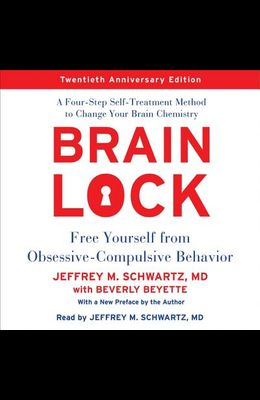 Brain Lock, Twentieth Anniversary Edition: Free Yourself from Obsessive-Compulsive Behavior; A Four-Step Self-Treatment Method to Change Your Brain Ch