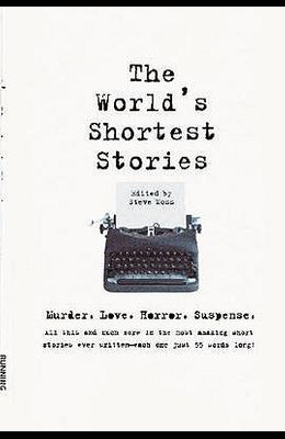 World's Shortest Stories: Murder. Love. Horror. Suspense. All This and Much More...