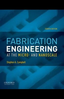 Fabrication Engineering at the Micro- And Nanoscale