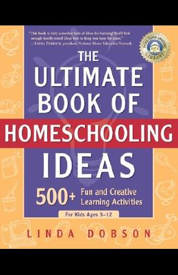 The Ultimate Book of Homeschooling Ideas: 500+ Fun and Creative Learning Activities for Kids Ages 3-12