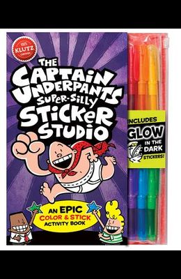 The Captain Underpants Super-Silly Sticker Studio [With Glow in the Dark Markers]