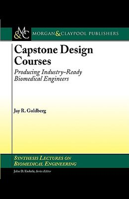Capstone Design Courses: Producing Industry-Ready Biomedical Engineers