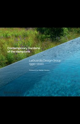 Contemporary Gardens of the Hamptons: Laguardia Design Group 1990-2020