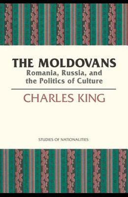 The Moldovans, Volume 471: Romania, Russia, and the Politics of Culture
