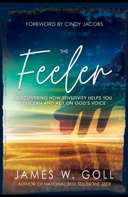 The Feeler: Discovering How Sensitivity Helps You Discern and Act on God's Voice