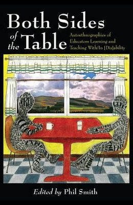 Both Sides of the Table; Autoethnographies of Educators Learning and Teaching With/In [Dis]ability