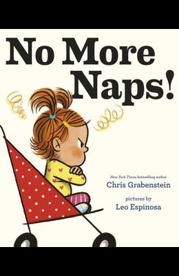 No More Naps!: A Story for When You're Wide-Awake and Definitely Not Tired