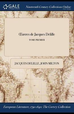 Oeuvres de Jacques Delille; Tome Premier