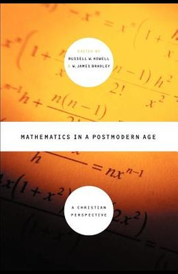 Mathematics in a Postmodern Age: A Christian Perspective