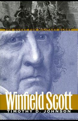 Winfield Scott: The Quest for Military Glory